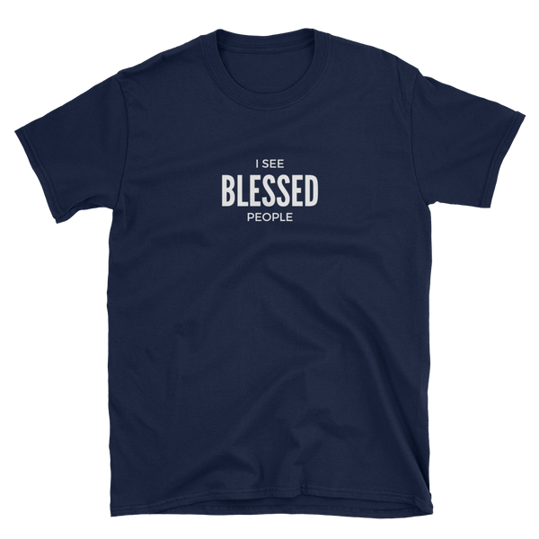 "Short-Sleeve Unisex T-Shirt ""I see Blessed people"""