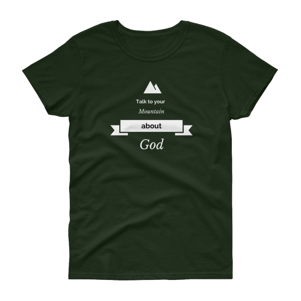 Women's short sleeve t-shirt: Talk to your mountain about God