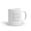 "Mug ""Walk by faith not by sight"""
