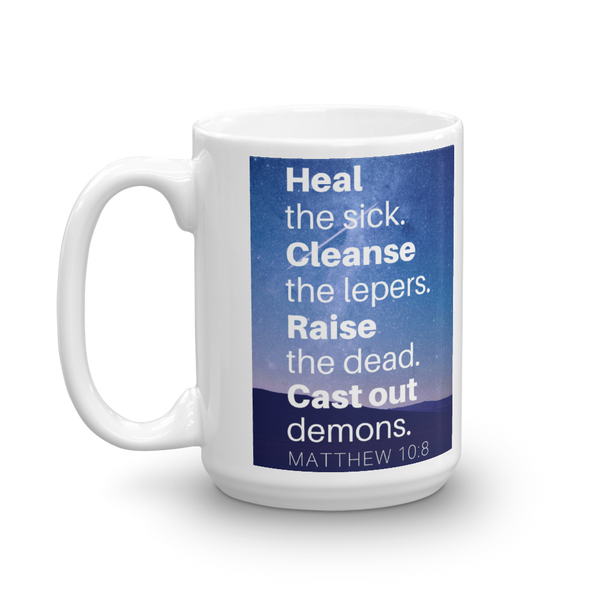 "Mug: ""Heal the sick. Cleanse the lepers. Raise the dead. Cast out demons. Matthew 10:8"""