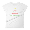 "Women's short sleeve t-shirt: ""Jesus is the Reason for the Season"""