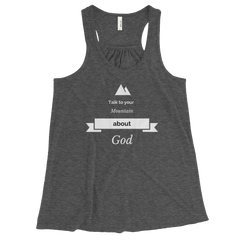 Women's Flowy Racerback Tank: Talk to Your Mountain About God
