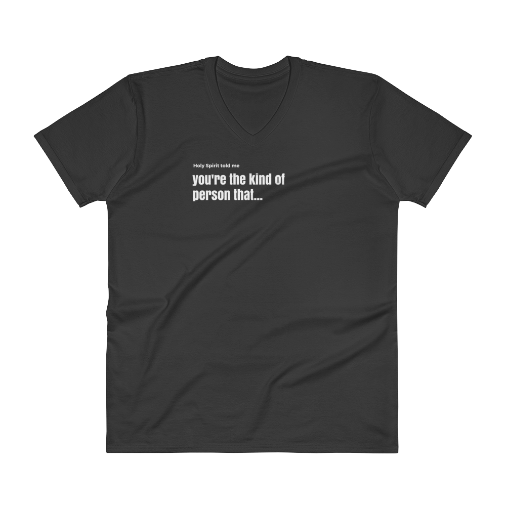 "V-Neck T-Shirt ""Holy Spirit told me you're the kind of person that"""