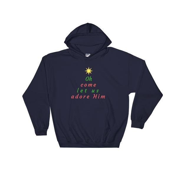 "Hooded Sweatshirt: ""Oh Come Let us Adore Him"""