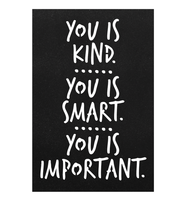 You is Smart You is Kind You is Important