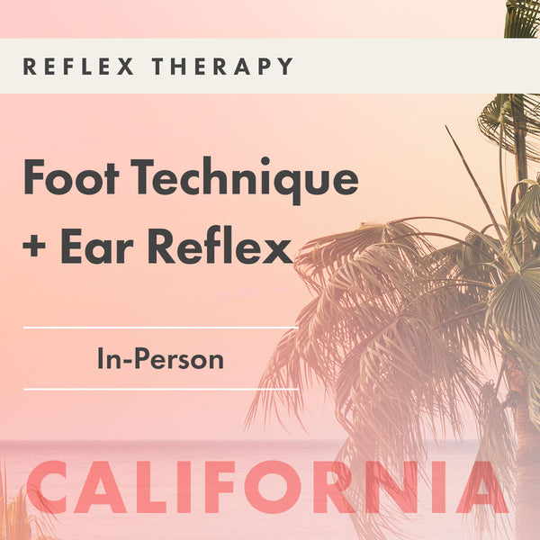 Foot Technique + Ear Reflex Reflexology Training | Palm Springs, CA