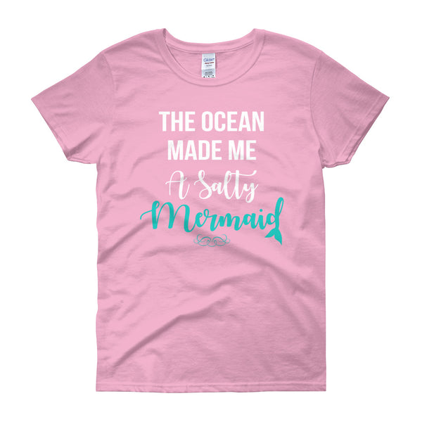 The Ocean Made Me Salty - Mermaid - Salty 9