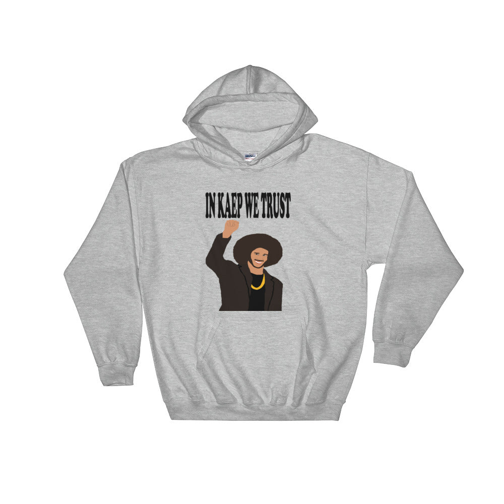 In Kaep We Trust Hooded Sweatshirt