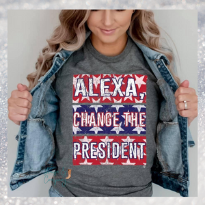 Alexa, Change the President Tee - Pre Order
