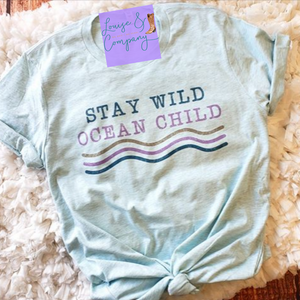 Stay Wild Ocean Child *DAILY DEAL TEE*