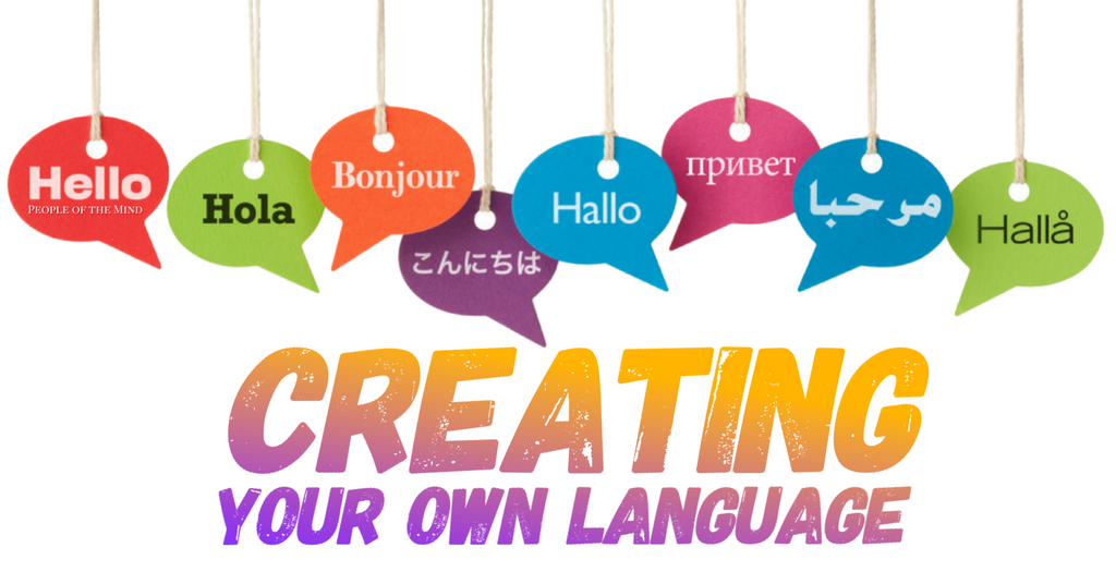 creating Your Own Language For Your Tribe www.ShopPeopleoftheMind.com