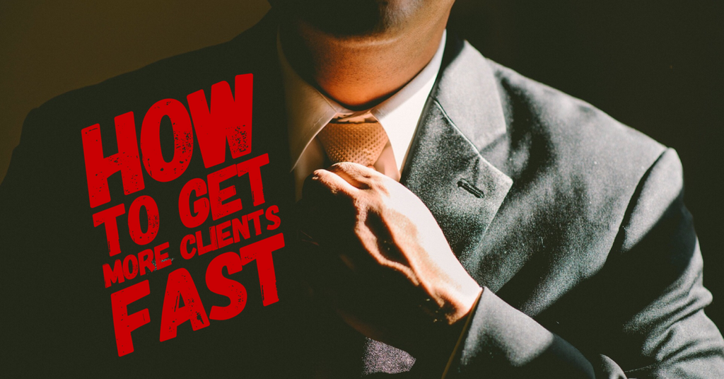 How To Get More Clients FAST