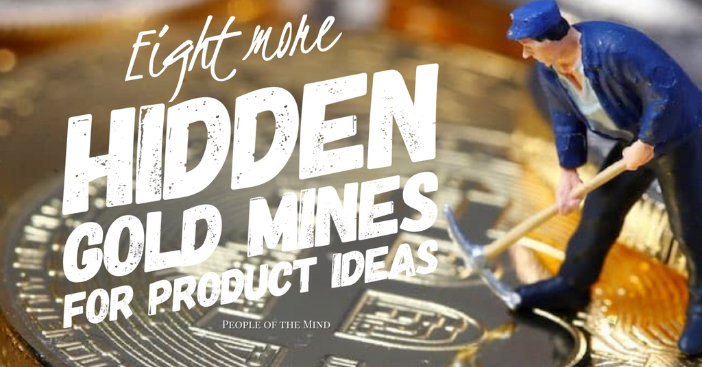 Day 23 - Eight More Hidden Gold Mines For Product Ideas