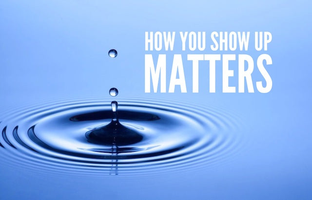 How You Show Up Matters