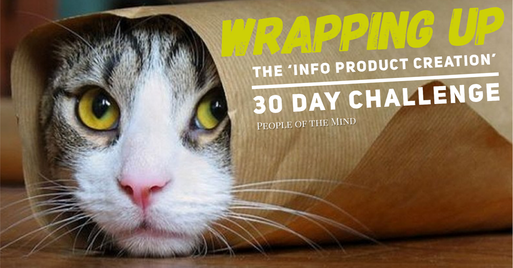 Day 30 - Wrapping Up The 'Info Product Creation' 30 Day Challenge