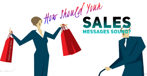 How should your sales messages sound?  www.ShopPeopleoftheMind.com