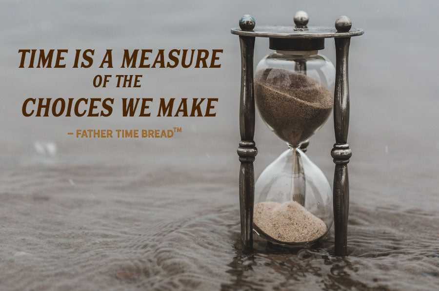 Time is a measure of the choices we make - Father Time
