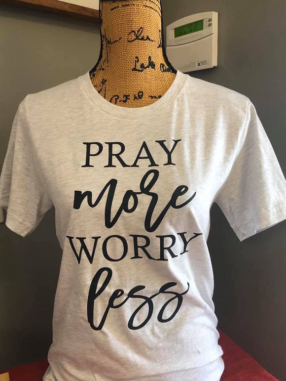 Pray More Worry Less Screen Print