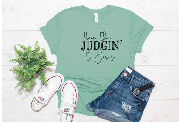 Leave the Judgin' to Jesus Printed Tee
