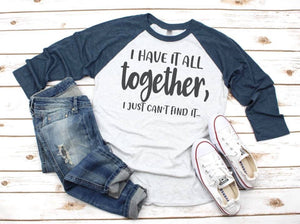I Have It All Together Printed Raglan Tee