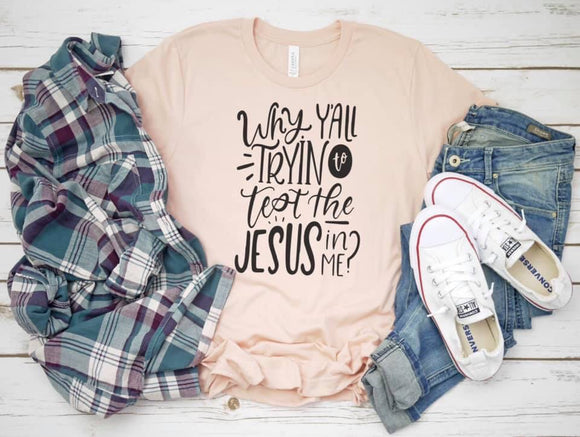 Why Y'all Trying to Test the Jesus in Me Printed Tee