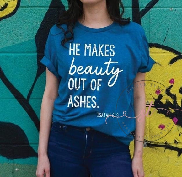 He Makes Beauty Out of Ashes Printed Tee