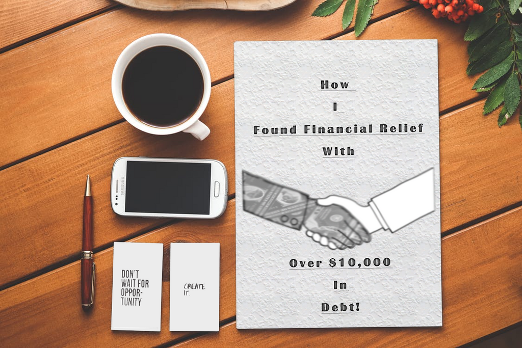 How I Found Financial Relief With Over $10,000 In Debt!