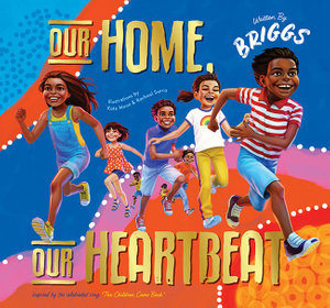 Our Home, Our Heartbeat By: Adam Briggs, Kate Moon (Illustrator), Rachael Sarra (Illustrator)