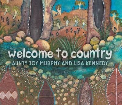 Welcome To Country By: Aunty Joy Murphy, Lisa Kennedy