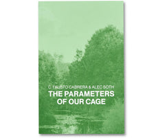 The Parameters of Our Cage - Chris Fausto Cabrera & Alec Soth