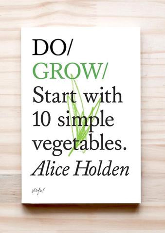 Do Grow: Start with 10 simple vegetable - Alice Holden