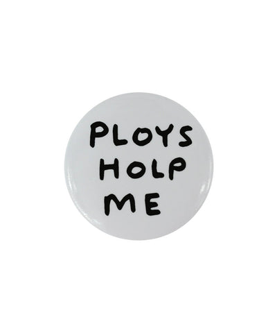 David Shrigley pin badge PLOYS HOLP ME