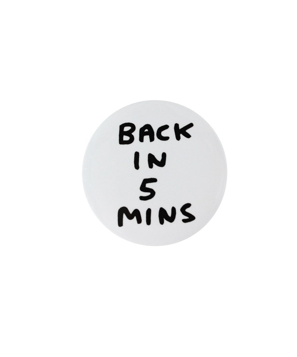 David Shrigley pin badge BACK IN 5 MINS