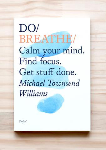Do Breathe : Calm your mind. Find focus. Get stuff done - Michael Townsend Williams