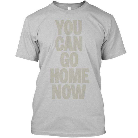 "Buy the Kewlioo Sweat Activated Shirt - ""YOU CAN GO HOME NOW"" / S. Shop Sweat Activated shirt Online - Kewlioo"