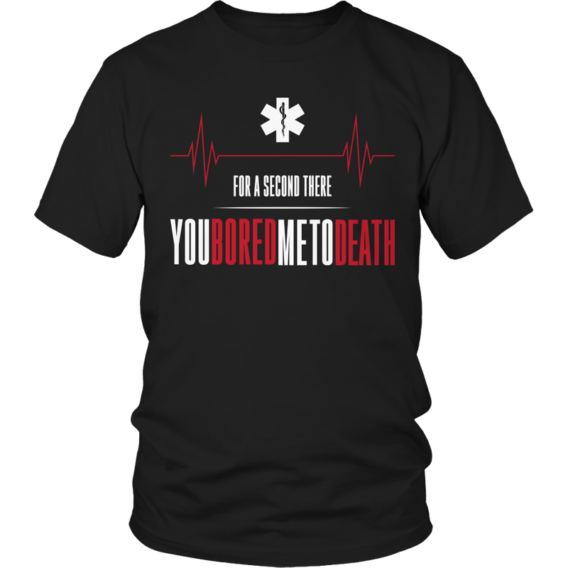 Limited Edition - Bored Me To Death-EMT/PARAMEDIC