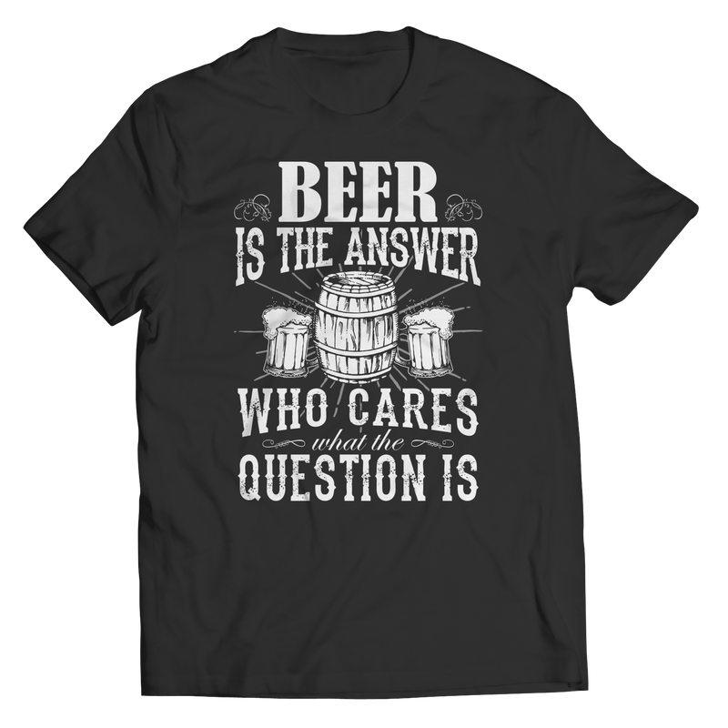 Limited Edition - Beer is The Answer who cares what the Question is