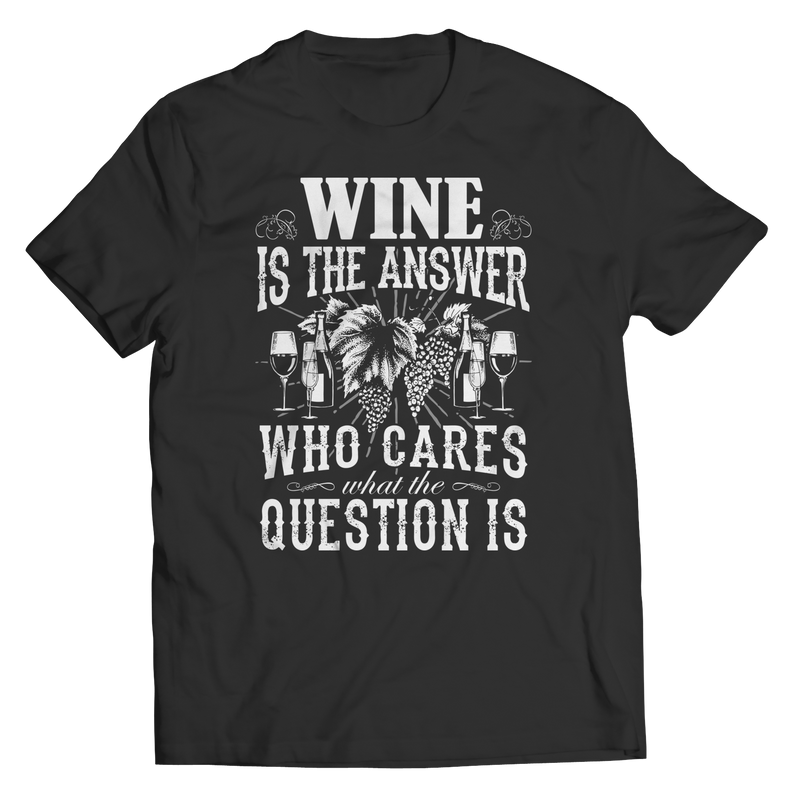 Limited Edition - Wine is The Answer who care what the Question is