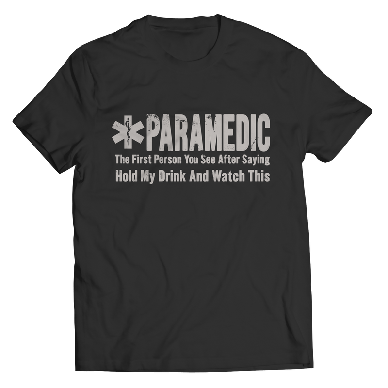 Limited Edition - Paramedic The First Person You See After Saying Hold My Drink And Watch This