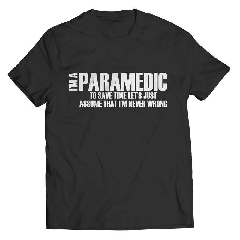 Limited Edition - Im a Paramedic To Save Time Let's Just Assume That Im never wrong