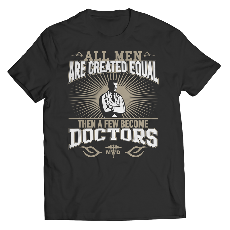 Limited Edition - All Men Are Created Equal Then A Few Become Doctors