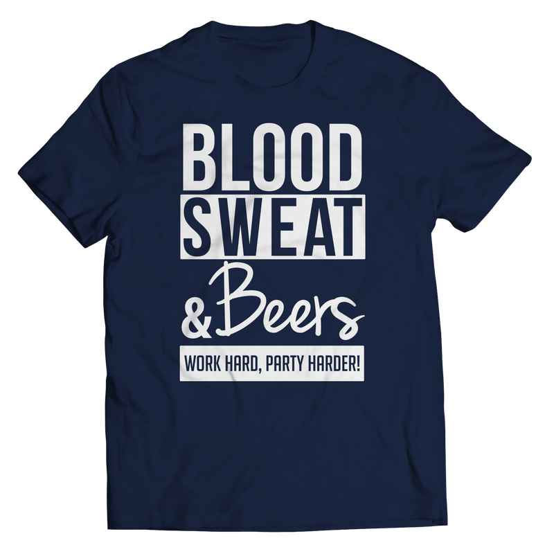 Limited Edition - Blood Sweat & Beers Work Hard, Party Harder!