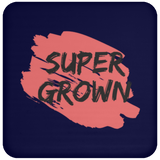 Super Grown Coaster - Royal Teez Xpress, [poduct_type] - mug, cup, tshirt, hoodie, phone case, tablet case, coaster, apron