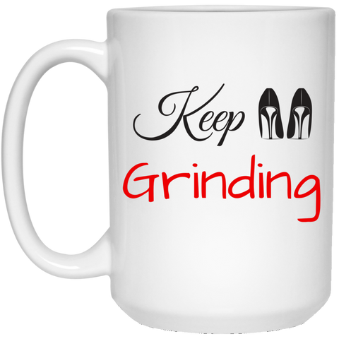 Keep Grinding - 15 oz. White Mug - Royal Teez Xpress, [poduct_type] - mug, cup, tshirt, hoodie, phone case, tablet case, coaster, apron