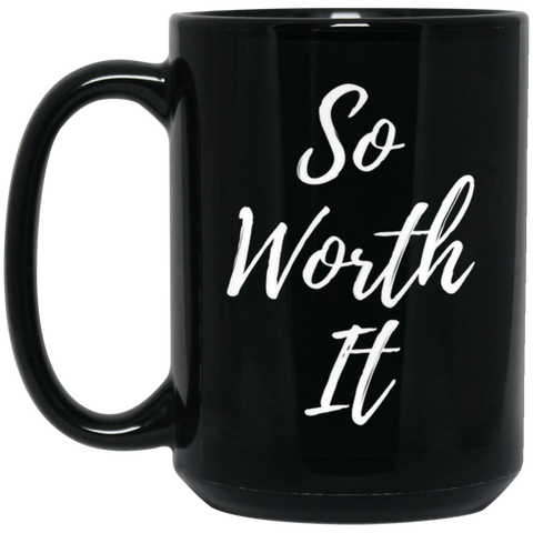 So Worth It Black Mug - Royal Teez Xpress, [poduct_type] - mug, cup, tshirt, hoodie, phone case, tablet case, coaster, apron