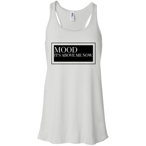 MOOD IT'S ABOVE ME NOW. -  Bella + Canvas Flowy Racerback Tank - Royal Teez Xpress, [poduct_type] - mug, cup, tshirt, hoodie, phone case, tablet case, coaster, apron