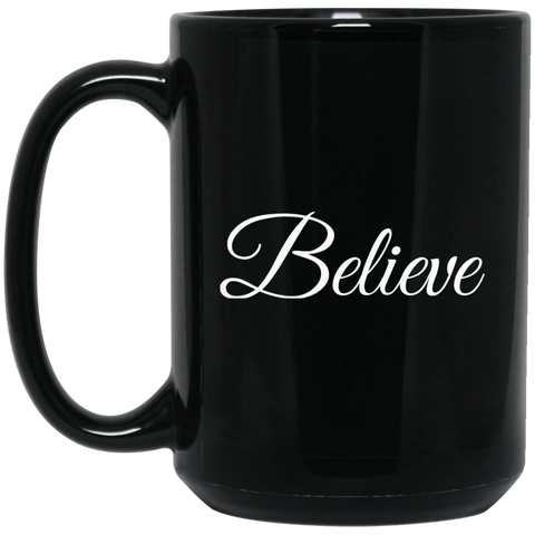 Believe - 15 oz. Black Mug - Royal Teez Xpress, [poduct_type] - mug, cup, tshirt, hoodie, phone case, tablet case, coaster, apron