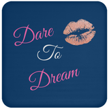 Dare to Dream -  Coaster - Royal Teez Xpress, [poduct_type] - mug, cup, tshirt, hoodie, phone case, tablet case, coaster, apron