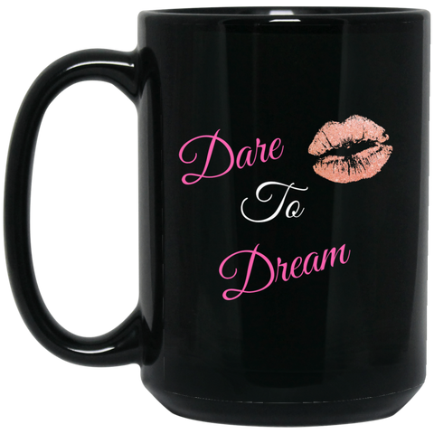 Dare to Dream - 15 oz. Black Mug - Royal Teez Xpress, [poduct_type] - mug, cup, tshirt, hoodie, phone case, tablet case, coaster, apron