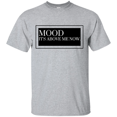 MOOD IT'S ABOVE ME NOW - Mens Gildan Ultra Cotton T-Shirt - Royal Teez Xpress, [poduct_type] - mug, cup, tshirt, hoodie, phone case, tablet case, coaster, apron